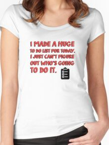 I made a huge to do list for today. I just can't figure out who's going to do it. Women's Fitted Scoop T-Shirt