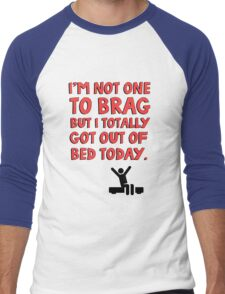 I'm not one to brag but I totally got out of bed today Men's Baseball ¾ T-Shirt