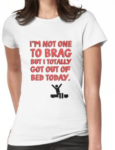 I'm not one to brag but I totally got out of bed today Womens Fitted T-Shirt