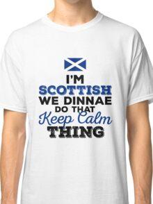 I'm Scottish we dinnae do that Keep Calm Thing Classic T-Shirt