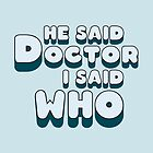 He Said Doctor I Said Who by ixrid