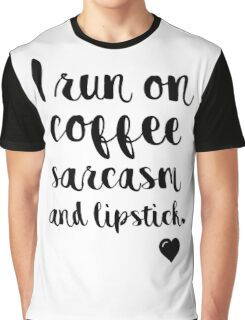 I run on coffee sarcasm and lipstick Graphic T-Shirt