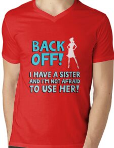 Back off! I have a sister and I'm not afraid to use her. Mens V-Neck T-Shirt