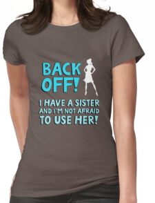 Back off! I have a sister and I'm not afraid to use her. Womens Fitted T-Shirt