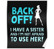 Back off! I have a sister and I'm not afraid to use her. Poster