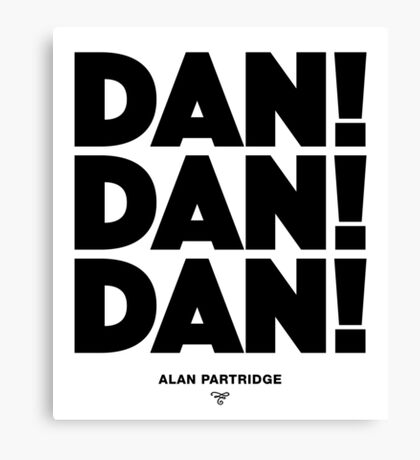 Alan Partridge - Dan! Dan! Dan! Canvas Print