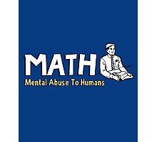 MATH - Mental Abuse To Humans Photographic Print