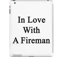 In Love With A Fireman  iPad Case/Skin
