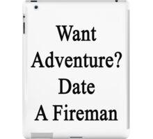 Want Adventure? Date A Fireman  iPad Case/Skin