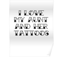 I Love My Aunt And Her Tattoos Poster