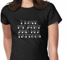 I Love My Aunt And Her Tattoos Womens Fitted T-Shirt