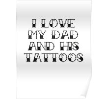 I Love My Dad And His Tattoos Poster