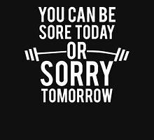 You Can Be Sore Today or Sorry Tomorrow Unisex T-Shirt