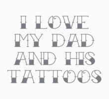 I Love My Dad And His Tattoos One Piece - Short Sleeve