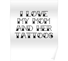 I Love My Mom And Her Tattoos Poster