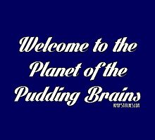 Planet of the pudding brains! by dubukat