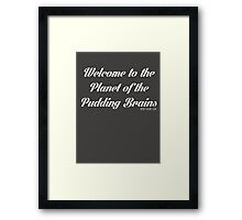 Planet of the pudding brains! Framed Print