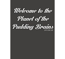 Planet of the pudding brains! Photographic Print