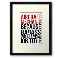 Excellent 'Aircraft Mechanic because Badass Isn't an Official Job Title' Tshirt, Accessories and Gifts Framed Print