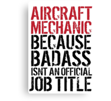 Excellent 'Aircraft Mechanic because Badass Isn't an Official Job Title' Tshirt, Accessories and Gifts Canvas Print