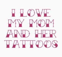 I Love My Mom And Her Tattoos Kids Tee
