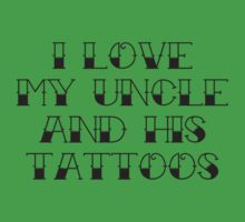 I Love My Uncle And His Tattoos One Piece - Short Sleeve