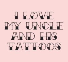 I Love My Uncle And His Tattoos Kids Tee