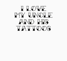 I Love My Uncle And His Tattoos Unisex T-Shirt