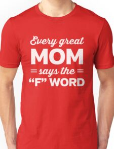 "Every great Mom says the ""F"" word Unisex T-Shirt"