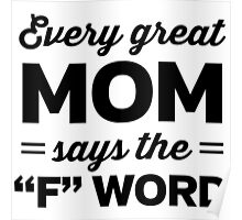 """Every great Mom says the """"F"""" word Poster"""