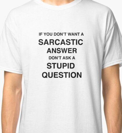 Sarcastic answer | quote Classic T-Shirt