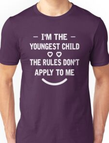 I'm the youngest child the rules don't apply to me T-Shirt Unisex T-Shirt