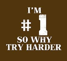 I'm # 1 So Why Try Harder by ixrid
