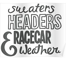 Sweaters, headers, and racecar weather Poster