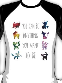 You can be anything you want to be T-Shirt