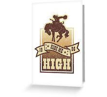 Ride Me High Greeting Card