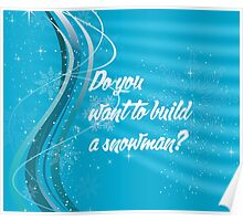 Do you want to build a snowman? Poster