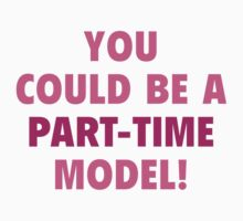 You Could Be A Part-Time Model! by DesignFactoryD