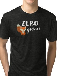 Zero Fox Given! Tri-blend T-Shirt