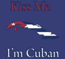 Kiss Me I'm Cuban by Ryan Mallia
