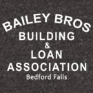 Bailey Bros Building and Loan by Greenbaby
