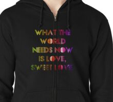 What the world needs now is love Zipped Hoodie