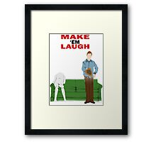 Make 'Em Laugh Framed Print