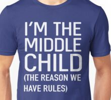 I'm the middle child (The reason we have rules) Unisex T-Shirt