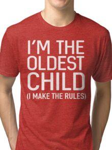 I'm the oldest child (I make the rules) Tri-blend T-Shirt