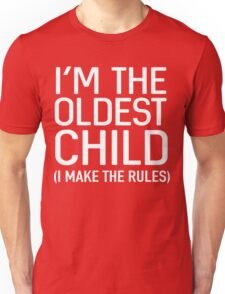 I'm the oldest child (I make the rules) Unisex T-Shirt