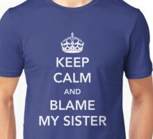 Keep Calm and Blame My Sister Unisex T-Shirt