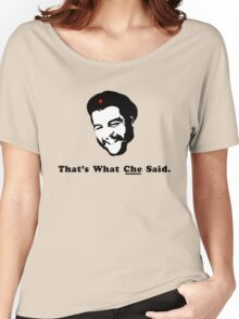 That's What CHE Said. Women's Relaxed Fit T-Shirt