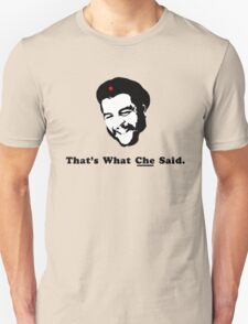 That's What CHE Said. T-Shirt