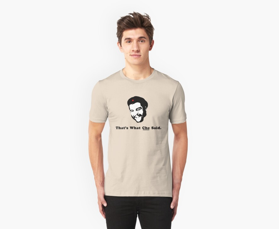 That's What CHE Said. by diculousdesigns